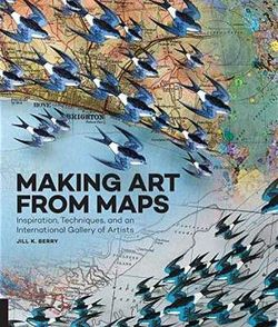 Making Art From Maps by Jill K. Berry