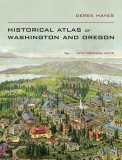 Historical Atlas of Washington & Oregon by Derek Hayes