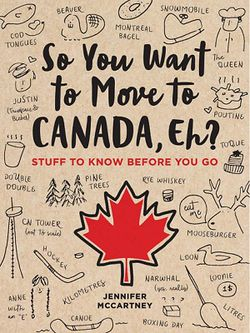 You Want to Move to Canada, Eh?